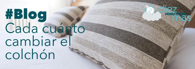Cada cuánto cambiar el colchón